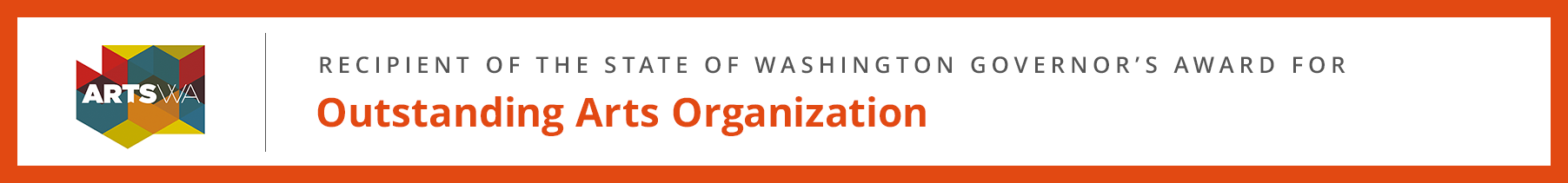 Recipient of the State of Washington Governor's Award for Outstanding Arts Organization