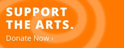 Support the arts. Donate now